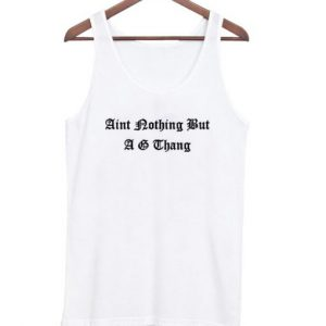 Aint nothing but a g thang tanktop (BSM)