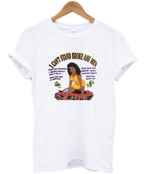 I Can't Stand Broke Ass Men T-Shirt (BSM)