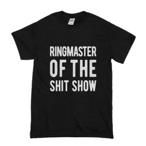 Ringmaster Of The Shitshow T Shirt (BSM)