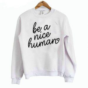 Be A Nice Human Sweatshirt (BSM)