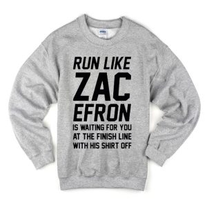 Run Like Zac Efron Sweatshirt (BSM)