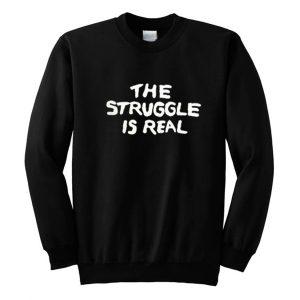 The Struggle Is Real Sweatshirt (BSM)