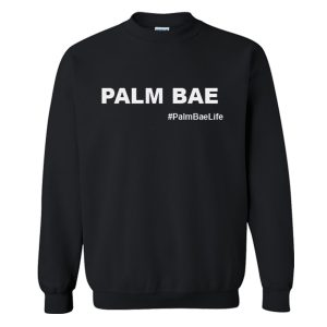 Palm Bae Life Sweatshirt (BSM)