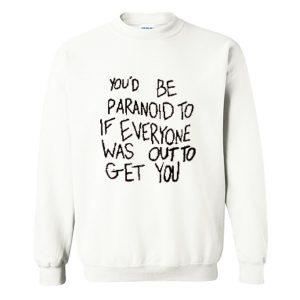 You'd Be Paranoid To If Everyone Sweatshirt (BSM)